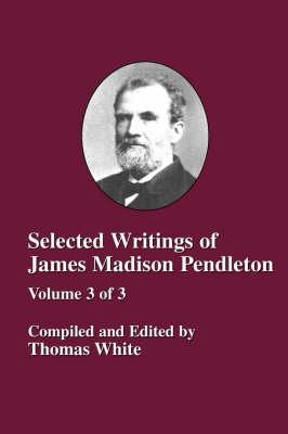 Selected Writings of James Madison Pendleton - Vol. 3 (Paperback)