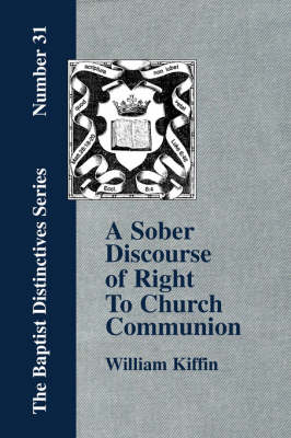 A Sober Discourse of Right to Church-Communion (Paperback)