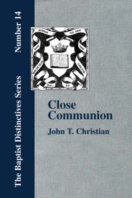 Close Communion, or Baptism as a Prerequisite to the Lord's Supper (Paperback)
