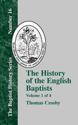 The History Of The English Baptists - Vol. 1 (Hardback)