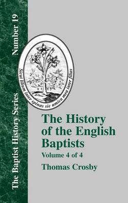 The History Of The English Baptists - Vol. 4 (Hardback)