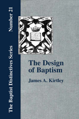 The Design of Baptism, Viewed in Its Doctrinal Relations (Paperback)