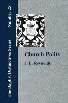 Church Polity: or The Kingdom of Christ in Its Internal and External Development (Paperback)