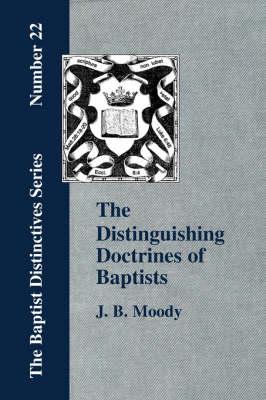 The Distinguishing Doctrines Of Baptists (Paperback)