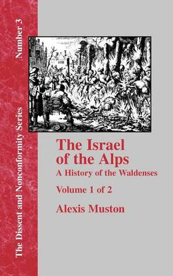 Israel of the Alps: A Complete History of the Waldenses and Their Colonies - Vol. 1 (Hardback)