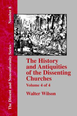 History & Antiquities of the Dissenting Churches - Vol. 4 (Paperback)