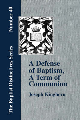 """A Defense of """"Baptism, A Term of Communion at the Lord's Table"""" (Paperback)"""