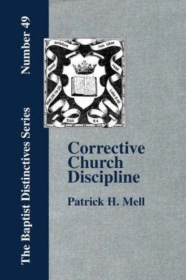 Corrective Church Discipline: With A Development Of The Scriptural Principles Upon Which It Is Based (Paperback)