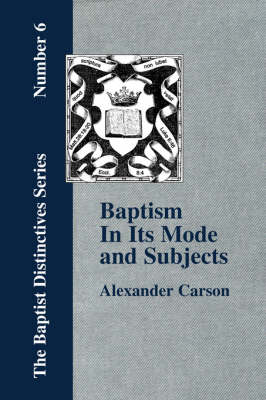Baptism In Its Mode and Subjects (Paperback)