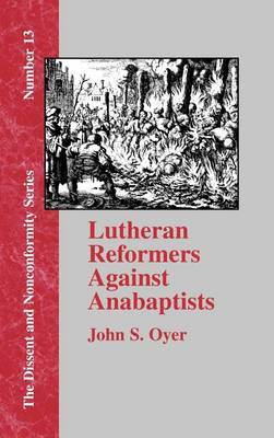 Lutheran Reformers Against Anabaptists (Hardback)