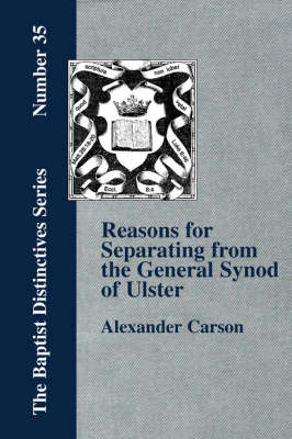 Reasons for Separating from the Presbyterian General Synod of Ulster (Paperback)