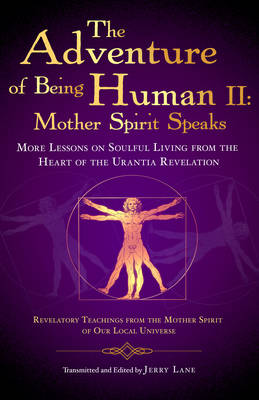The Adventure of Being Human: More Lessons on Soulful Living from the Heart of the Urantia Revelation (Paperback)