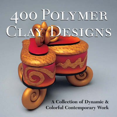 400 Polymer Clay Designs: A Collection of Dynamic and Colourful Contemporary Work (Paperback)