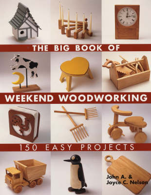 The Big Book of Weekend Woodworking: 150 Easy Projects (Paperback)