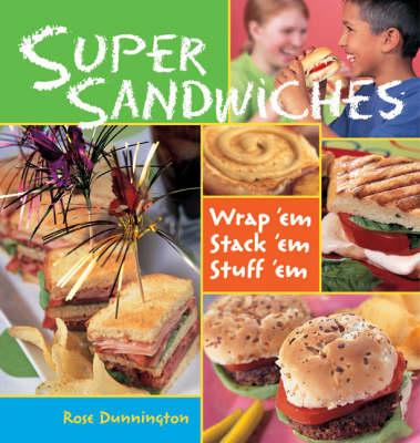 Super Sandwiches: Wrap 'em, Stack 'em, Stuff 'em (Hardback)