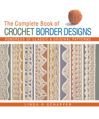 The Complete Book of Crochet Border Designs: Hundreds of Classic and Original Patterns (Hardback)