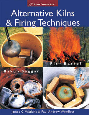 Alternative Kilns & Firing Techniques: Raku * Saggar * Pit * Barrel (Paperback)