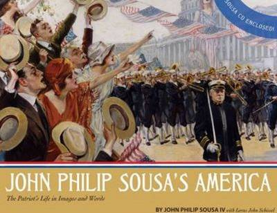 John Philip Sousa's America: The Patriot's Life in Images and Words (Hardback)
