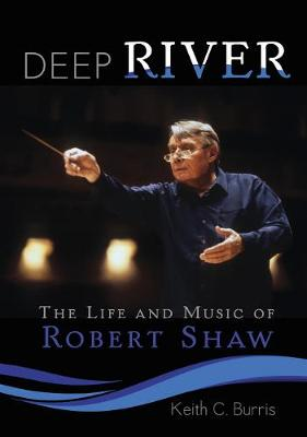 Deep River: The Life and Music of Robert Shaw