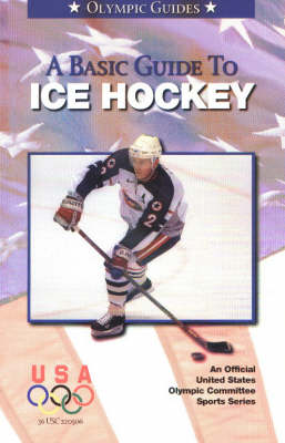 A Basic Guide to Ice Hockey: Olympic Guide - Olympic Guides (Paperback)