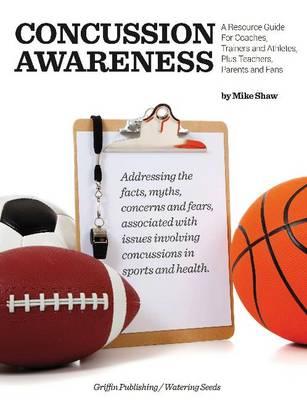 Concussion Awareness: A Resource Guide for Coaches, Trainers & Athletes, Plus Teachers, Parents & Fans (Paperback)