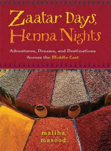 Zaatar Days, Henna Nights: Adventures, Dreams, and Destinations Across the Middle East (Paperback)