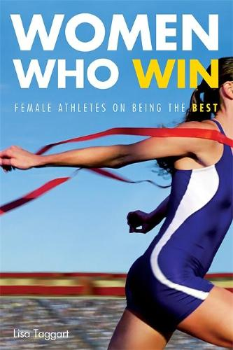 Women Who Win: Female Athletes on Being the Best (Paperback)