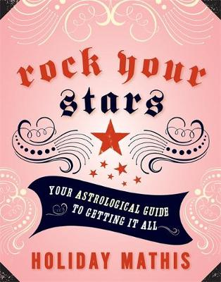 Rock Your Stars: Your Astrological Guide to Getting It All (Paperback)