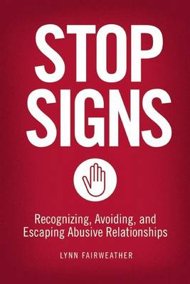 Stop Signs: Recognizing, Avoiding, and Escaping Abusive Relationships (Paperback)