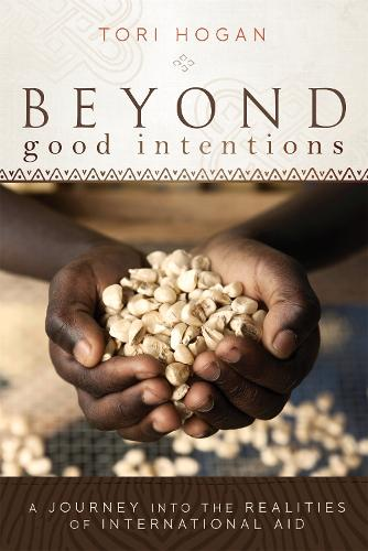 Beyond Good Intentions: A Journey into the Realities of International Aid (Paperback)