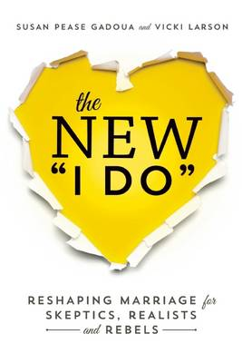 The New I Do: Reshaping Marriage for Skeptics, Realists and Rebels (Paperback)