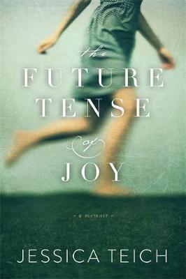 The Future Tense of Joy: A Memoir (Hardback)