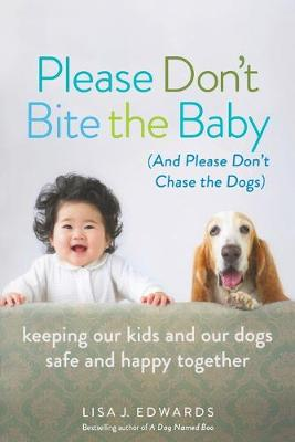 Please Don't Bite the Baby (and Please Don't Chase the Dogs): Keeping Our Kids and Our Dogs Safe and Happy Together (Paperback)