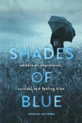 Shades of Blue: Writers on Depression, Suicide, and Feeling Blue (Paperback)
