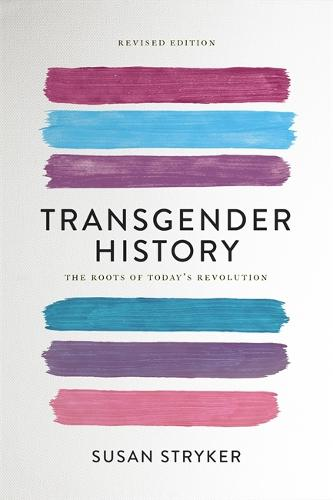 Transgender History (Second Edition): The Roots of Today's Revolution (Paperback)