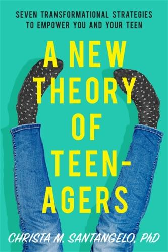 A New Theory of Teenagers: Seven Transformational Strategies to Empower You and Your Teen (Paperback)