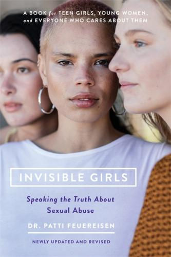 Invisible Girls (Revised): Speaking the Truth about Sexual Abuse (Paperback)