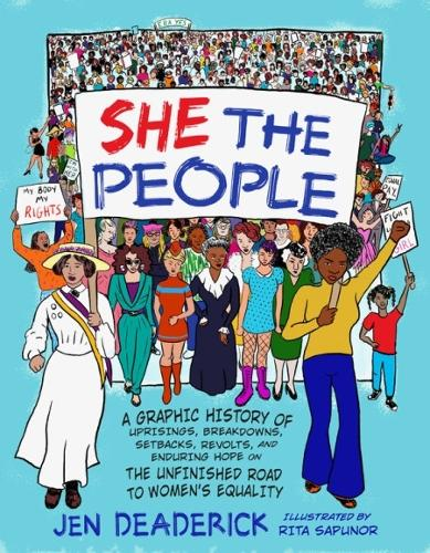 She the People: A Graphic History of Uprisings, Breakdowns, Setbacks, Revolts, and Enduring Hope on the Unfinished Road to Women's Equality (Paperback)
