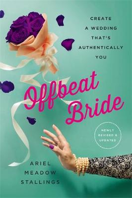 Offbeat Bride (Revised): Create a Wedding That's Authentically YOU (Paperback)