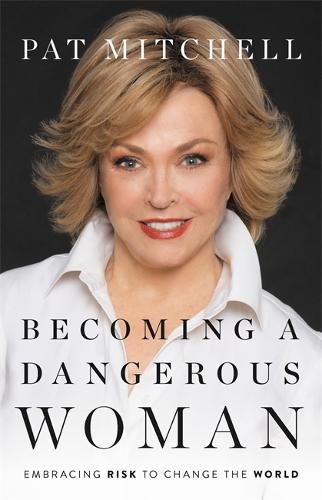 Becoming a Dangerous Woman: Embracing Risk to Change the World (Hardback)