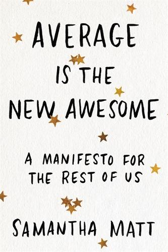 Average is the New Awesome: A Manifesto for the Rest of Us (Paperback)
