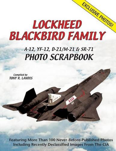 Lockheed Blackbird Family: A-12, Yf-12, D-21/M-21 & Sr-71 Photo Scrapbook (Paperback)