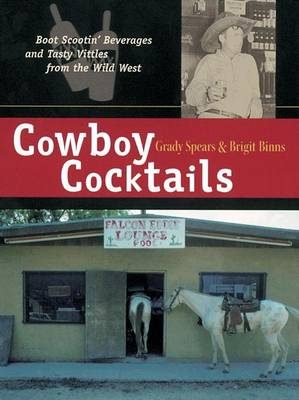 Cowboy Cocktails: Boot-scootin Beverages and Tasty Vittles from the Wild West (Paperback)