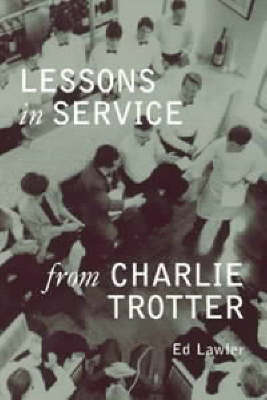 Lessons in Service from Charlie Trotter (Hardback)