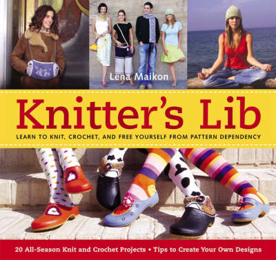 Knitter's Lib: Learn to Knit, Crochet and Free Yourself from Pattern Dependency (Paperback)