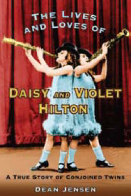 Lives and Loves of Daisy and Violet Hilton: A True Story of Conjoined Twins (Paperback)