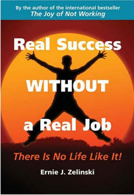 Real Success without a Real Job: There is No Life Like it (Paperback)