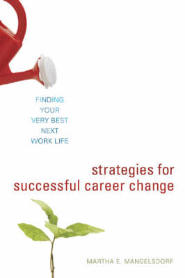 Strategies for Successful Career Change: Finding Your Very Best Next Work Life (Paperback)