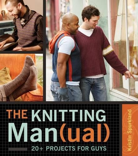The Knitting Man(ual)): 20+ Projects for Guys (Hardback)