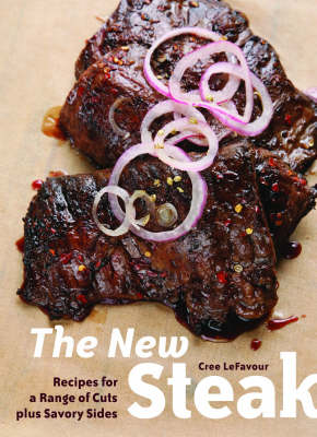 The New Steak: Recipes for a Range of Cuts Plus Savory Sides (Paperback)